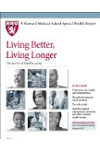 Harvard Medical School Living Better, Living Longer: The secrets of healthy aging