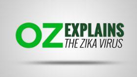 Oz Explains: The Zika Virus