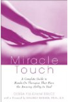 Miracle Touch: A Complete Guide to Hands-On Therapies That Have the Amazing Ability to Heal