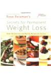 Rose Reisman's Secrets for Permanent Weight Loss: With 150 Delicious and Healthy Recipes for Success