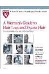 Harvard Medical School A Woman's Guide to Hair Loss and Excess Hair