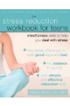 The Stress Reduction Workbook for Teens: Mindfulness Skills to Help You Deal with Stress (Instant Help Solutions)