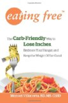 Eating Free: The Carb-Friendly Way to Lose Inches, Embrace Your Hunger, and Keep Weight Off for Good