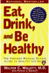 Eat, Drink, and Be Healthy: The Harvard Medical School Guide to Healthy Eating