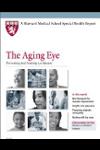 Harvard Medical School The Aging Eye: Preventing and treating eye disease
