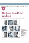 Harvard Medical School The Joint Pain Relief Workout: Healing exercises for your shoulders, hips, knees, and ankles