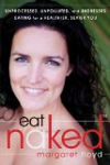Eat Naked: Unprocessed, Unpolluted, and Undressed Eating for a Healthier, Sexier You