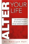 Alter Your Life: Overbooked? Overworked? Overwhelmed?